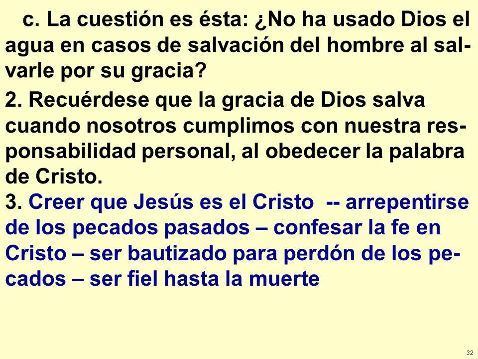 c. La cuestión es ésta: ¿No ha usado Dios el agua en casos de salvación del hombre al sal-varle por su gracia