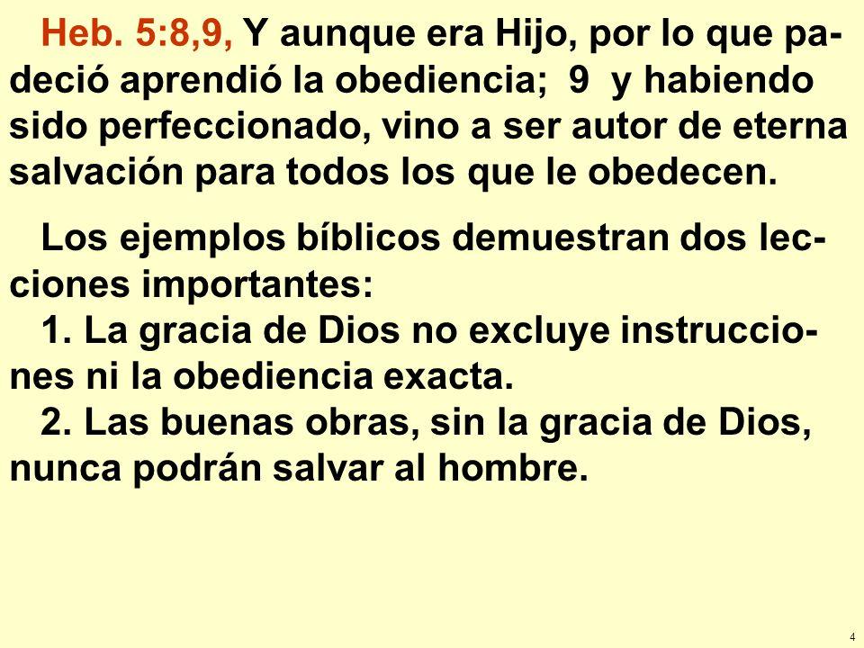 Heb. 5:8,9, Y aunque era Hijo, por lo que pa-deció aprendió la obediencia; 9 y habiendo sido perfeccionado, vino a ser autor de eterna salvación para todos los que le obedecen.