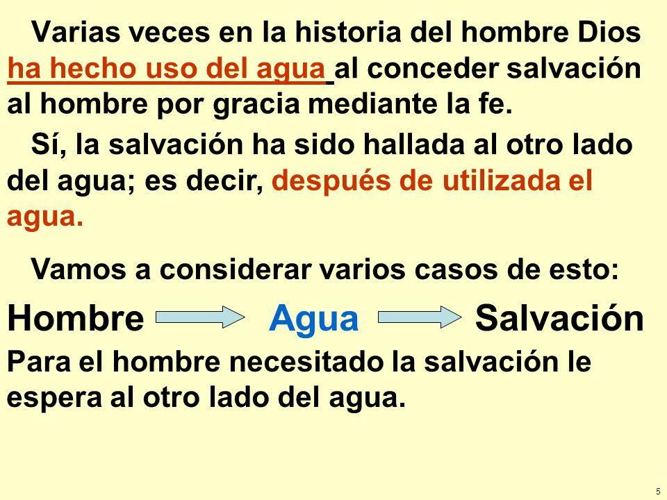 Varias veces en la historia del hombre Dios ha hecho uso del agua al conceder salvación al hombre por gracia mediante la fe.