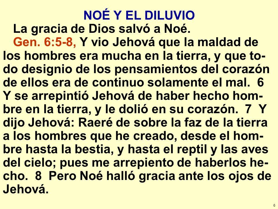 NOÉ Y EL DILUVIO La gracia de Dios salvó a Noé.