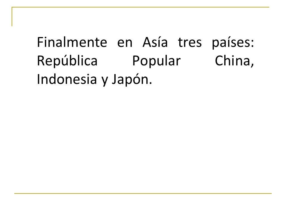 Finalmente en Asía tres países: República Popular China, Indonesia y Japón.