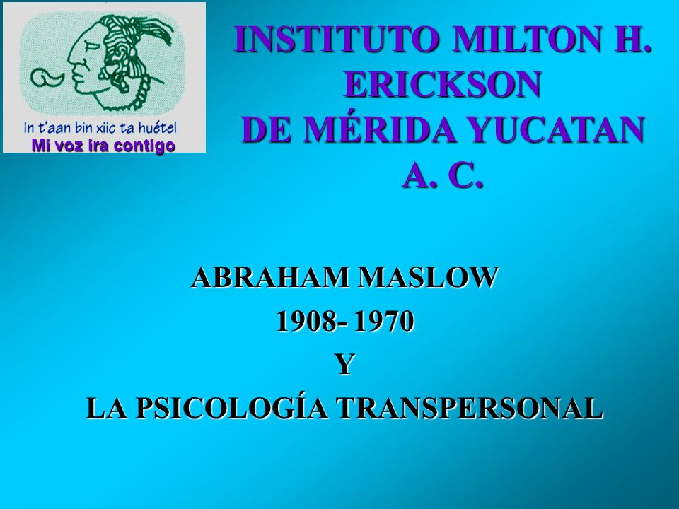 ABRAHAM MASLOW 1908- 1970 Y LA PSICOLOGÍA TRANSPERSONAL