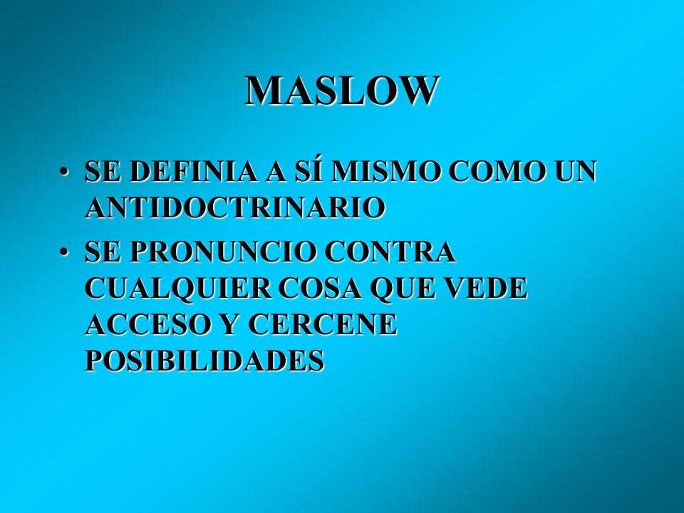 MASLOW SE DEFINIA A SÍ MISMO COMO UN ANTIDOCTRINARIO