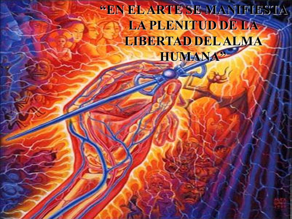 EN EL ARTE SE MANIFIESTA LA PLENITUD DE LA LIBERTAD DEL ALMA HUMANA