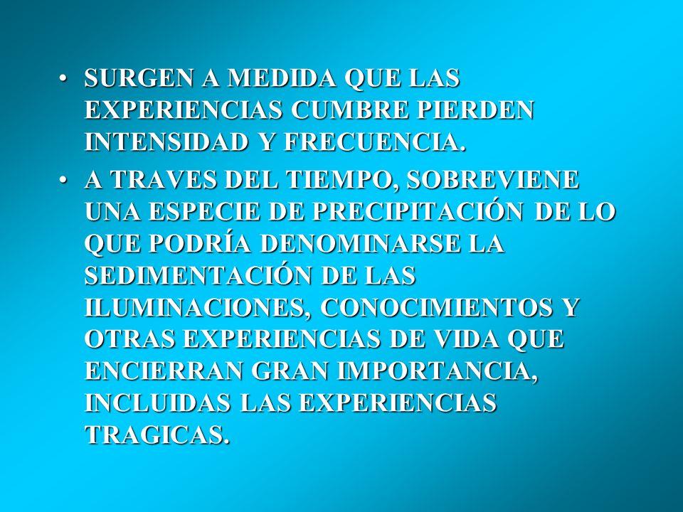 SURGEN A MEDIDA QUE LAS EXPERIENCIAS CUMBRE PIERDEN INTENSIDAD Y FRECUENCIA.