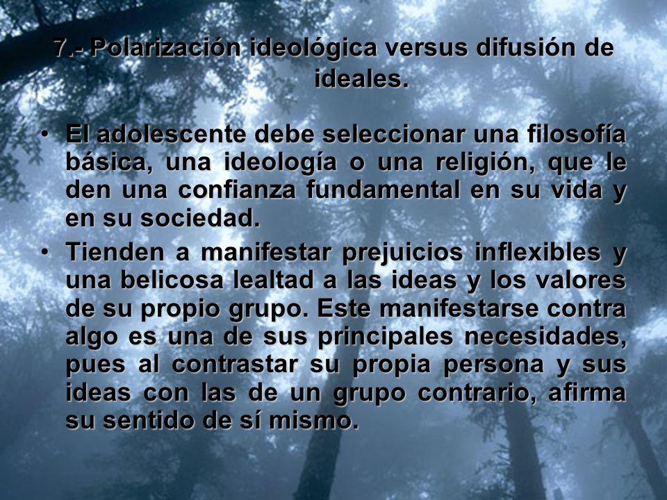 7.- Polarización ideológica versus difusión de ideales.
