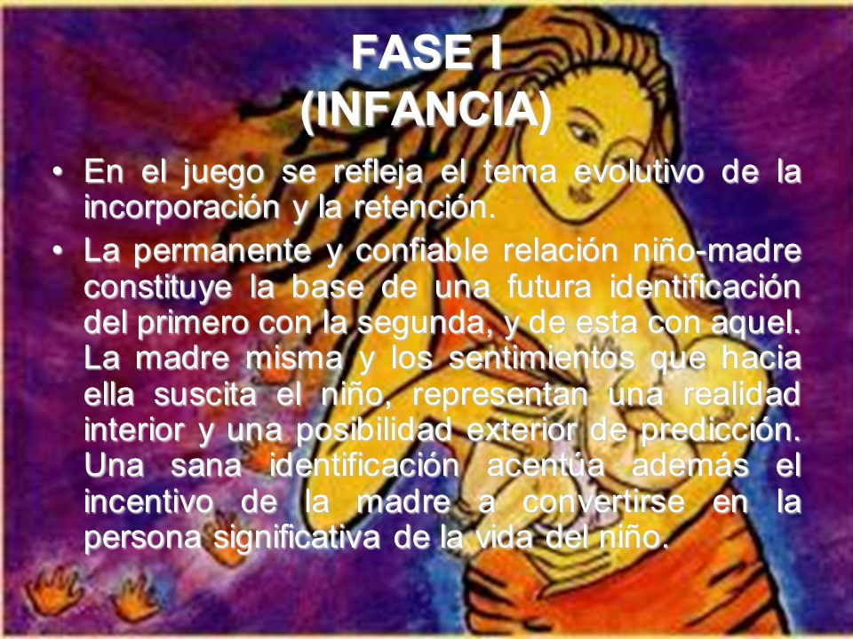 FASE I (INFANCIA)En el juego se refleja el tema evolutivo de la incorporación y la retención.