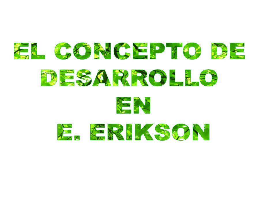 EL CONCEPTO DE DESARROLLO EN E. ERIKSON