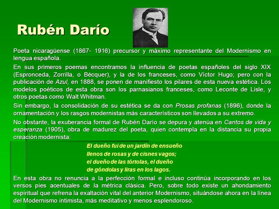 Rubén Darío Poeta nicaragüense (1867- 1916) precursor y máximo representante del Modernismo en lengua española.