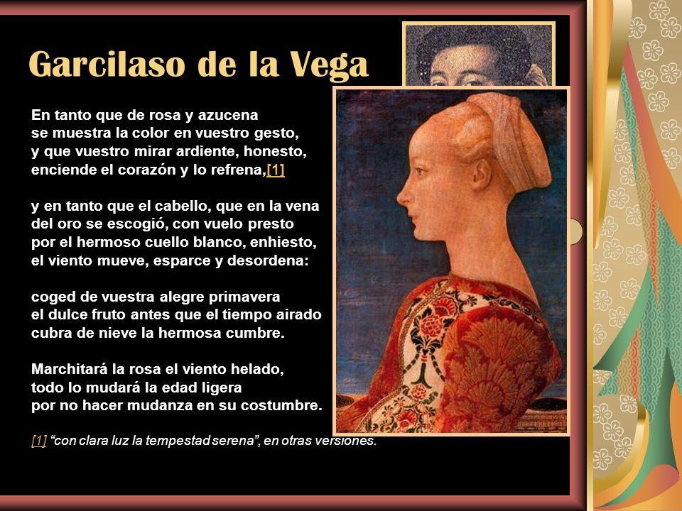 Garcilaso de la Vega Tópicos: Carpe diem Collige, virgo, rosas