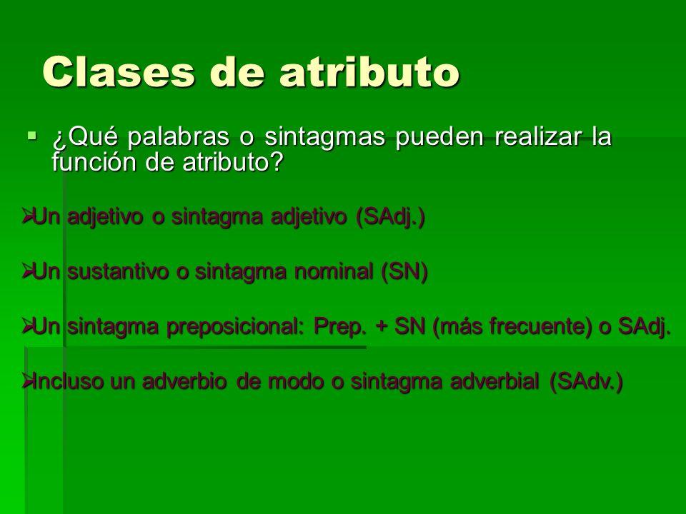 Clases de atributo ¿Qué palabras o sintagmas pueden realizar la función de atributo Un adjetivo o sintagma adjetivo (SAdj.)