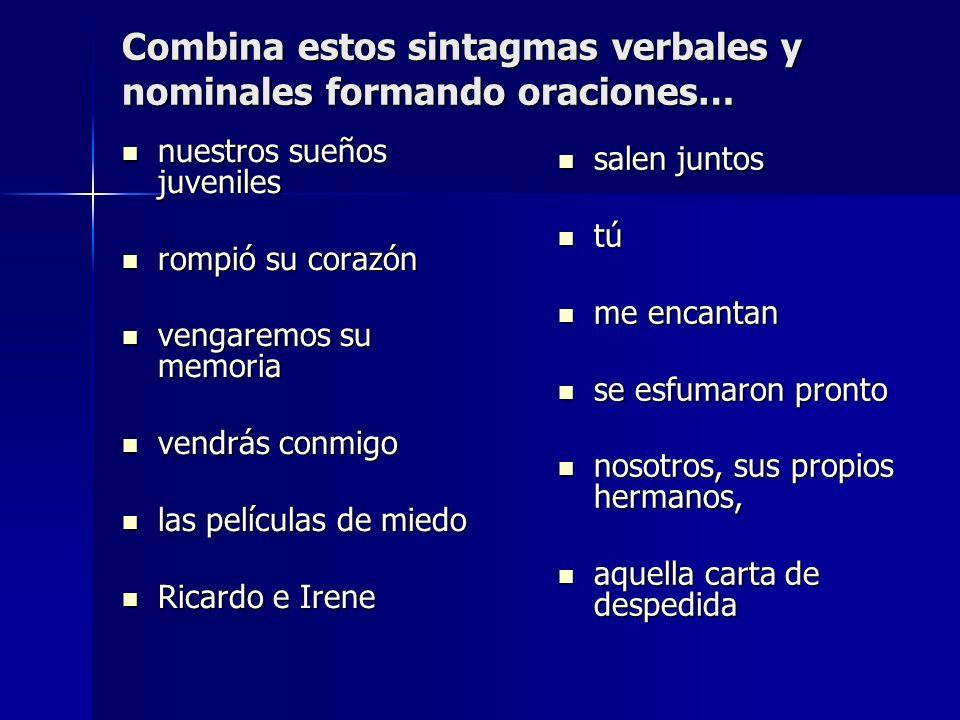Combina estos sintagmas verbales y nominales formando oraciones…