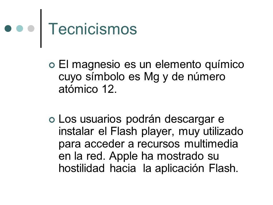 Tecnicismos El magnesio es un elemento químico cuyo símbolo es Mg y de número atómico 12.