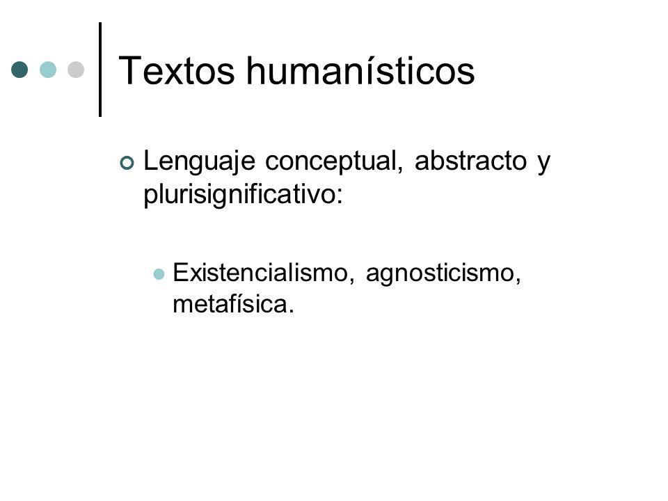 Textos humanísticos Lenguaje conceptual, abstracto y plurisignificativo: Existencialismo, agnosticismo, metafísica.