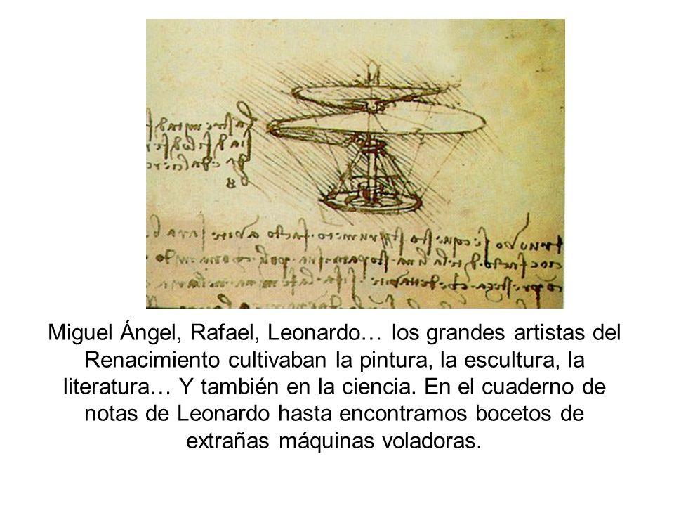 Miguel Ángel, Rafael, Leonardo… los grandes artistas del Renacimiento cultivaban la pintura, la escultura, la literatura… Y también en la ciencia.