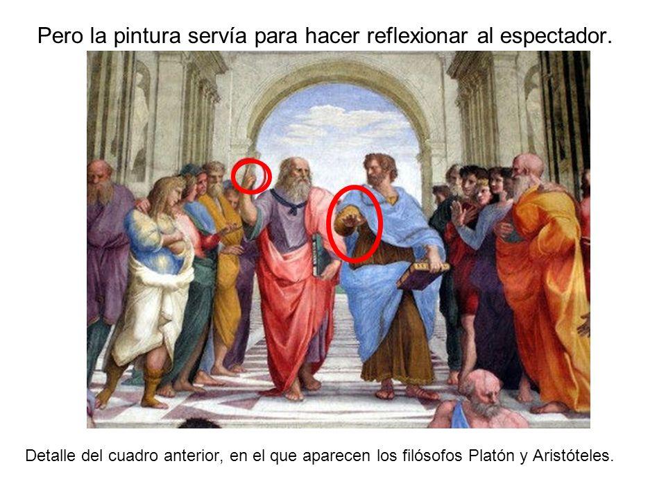 Pero la pintura servía para hacer reflexionar al espectador.