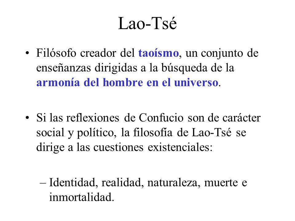 Lao-Tsé Filósofo creador del taoísmo, un conjunto de enseñanzas dirigidas a la búsqueda de la armonía del hombre en el universo.