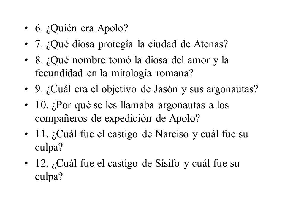 6. ¿Quién era Apolo 7. ¿Qué diosa protegía la ciudad de Atenas 8. ¿Qué nombre tomó la diosa del amor y la fecundidad en la mitología romana