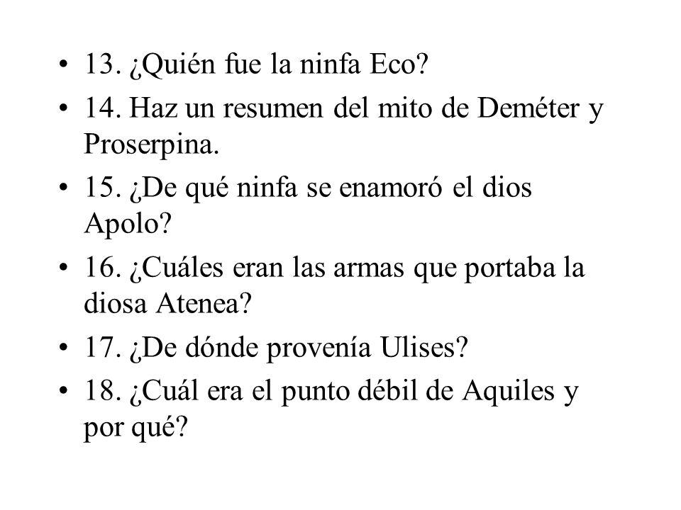 13. ¿Quién fue la ninfa Eco 14. Haz un resumen del mito de Deméter y Proserpina. 15. ¿De qué ninfa se enamoró el dios Apolo