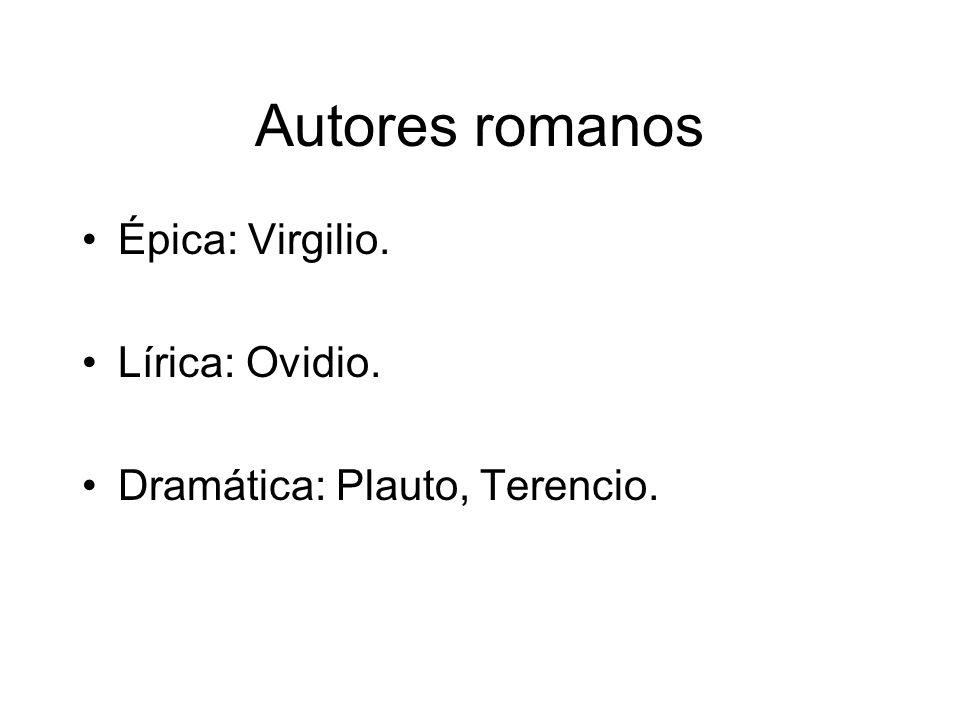 Autores romanos Épica: Virgilio. Lírica: Ovidio.