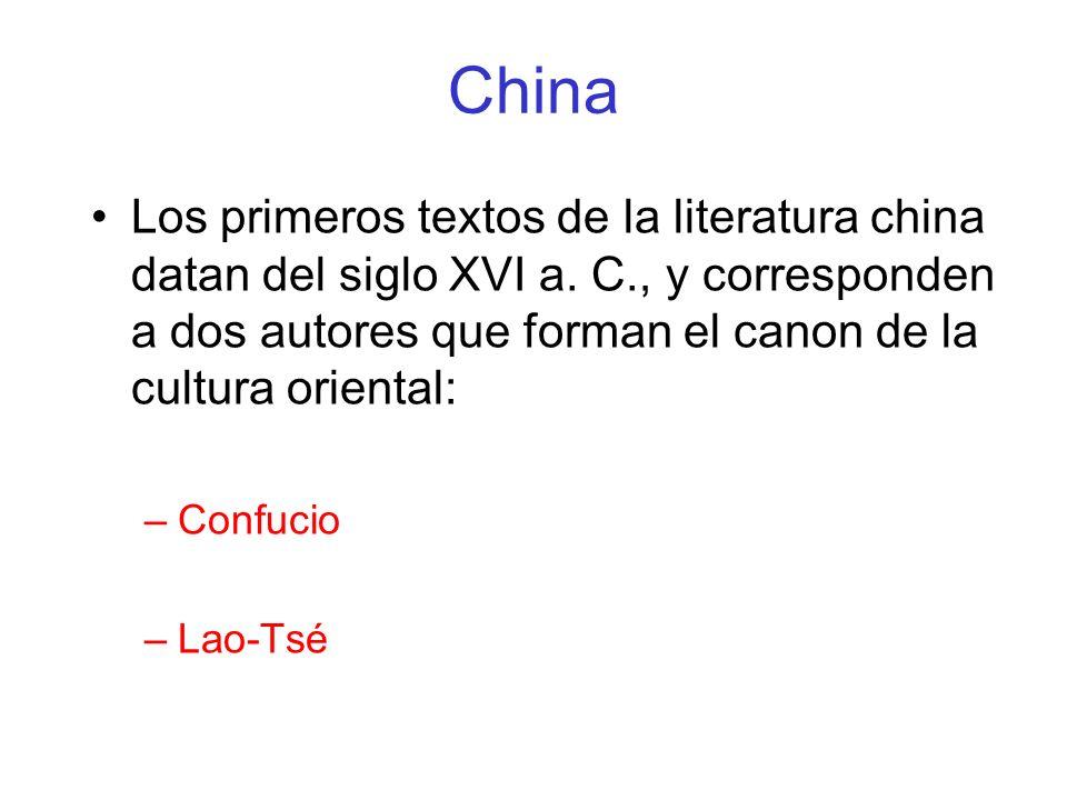 China Los primeros textos de la literatura china datan del siglo XVI a. C., y corresponden a dos autores que forman el canon de la cultura oriental: