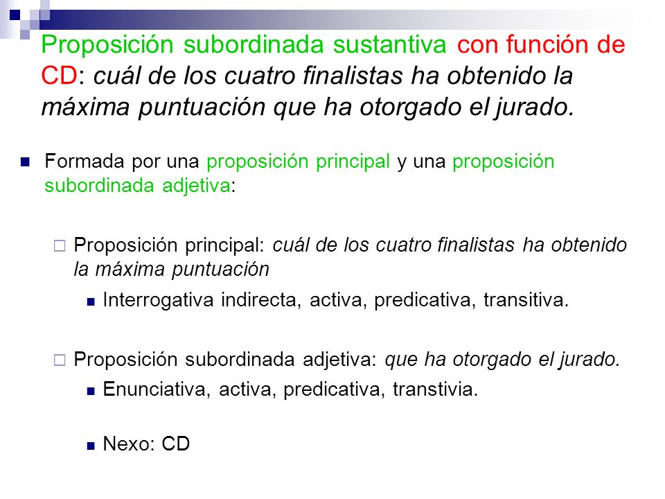 Proposición subordinada sustantiva con función de CD: cuál de los cuatro finalistas ha obtenido la máxima puntuación que ha otorgado el jurado.