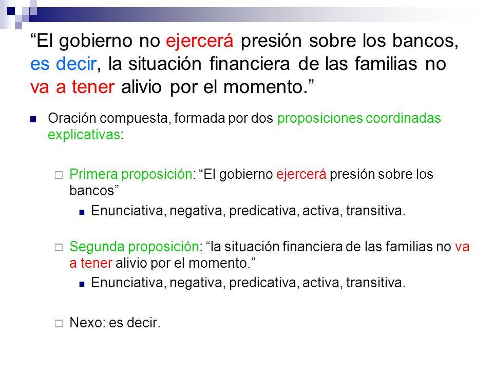 El gobierno no ejercerá presión sobre los bancos, es decir, la situación financiera de las familias no va a tener alivio por el momento.