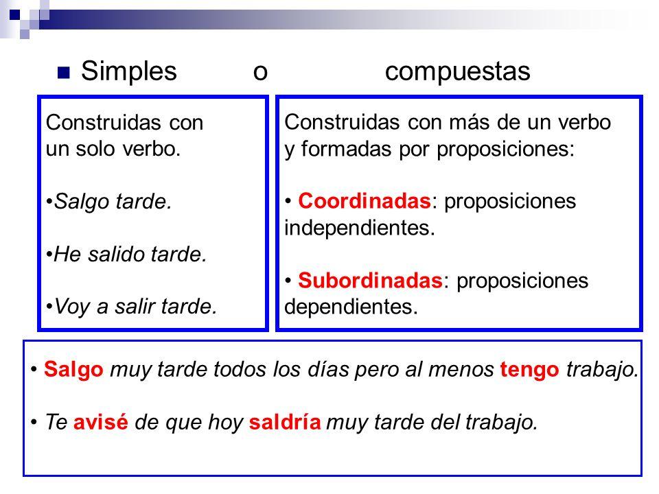 Simples o compuestas Construidas con un solo verbo. Salgo tarde.