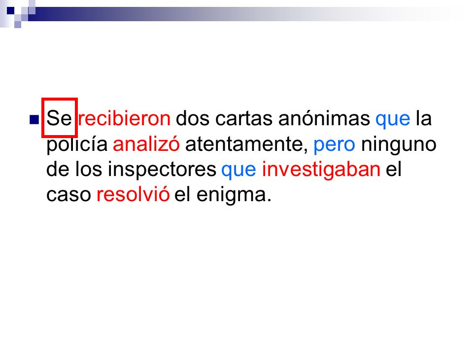 Se recibieron dos cartas anónimas que la policía analizó atentamente, pero ninguno de los inspectores que investigaban el caso resolvió el enigma.