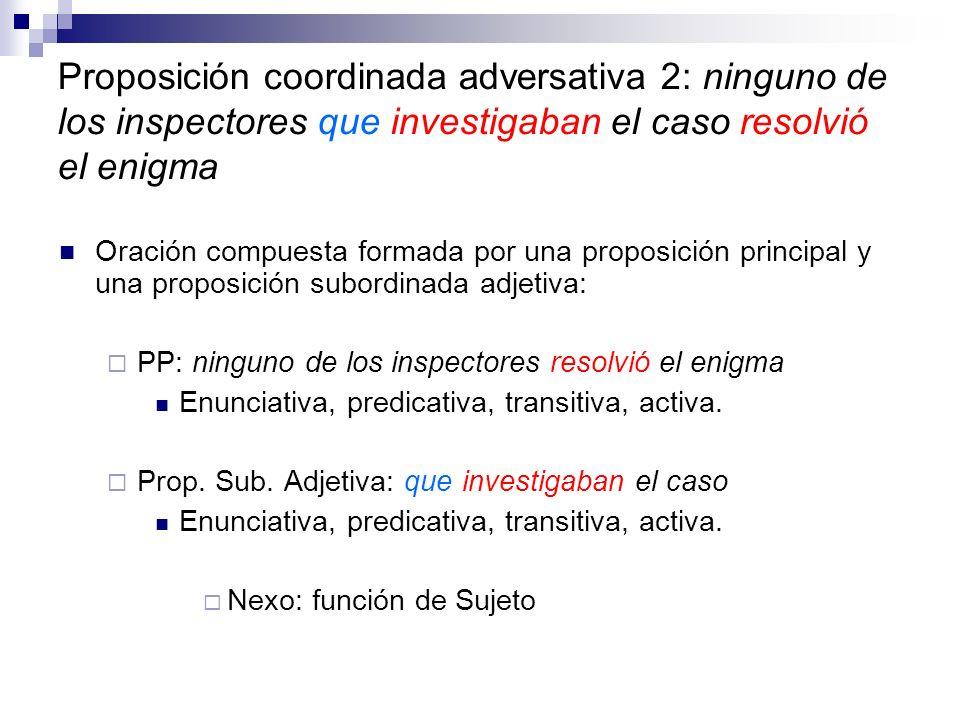 Proposición coordinada adversativa 2: ninguno de los inspectores que investigaban el caso resolvió el enigma
