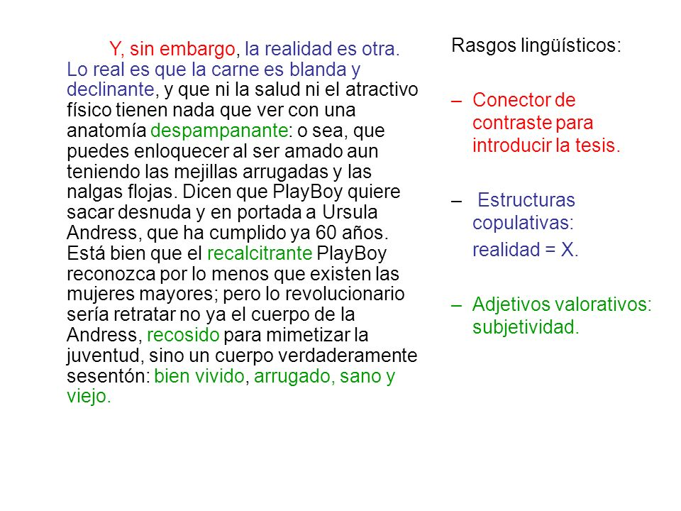 Rasgos lingüísticos: Conector de contraste para introducir la tesis. Estructuras copulativas: realidad = X.