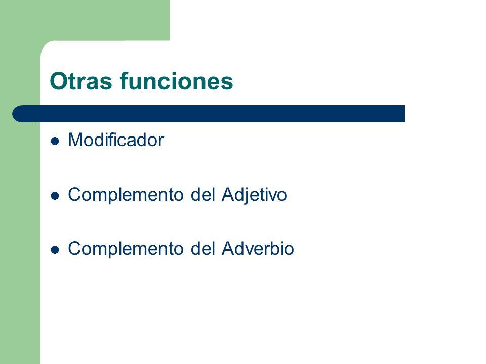 Otras funciones Modificador Complemento del Adjetivo
