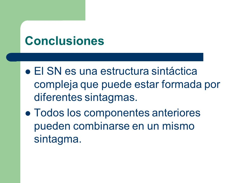 Conclusiones El SN es una estructura sintáctica compleja que puede estar formada por diferentes sintagmas.