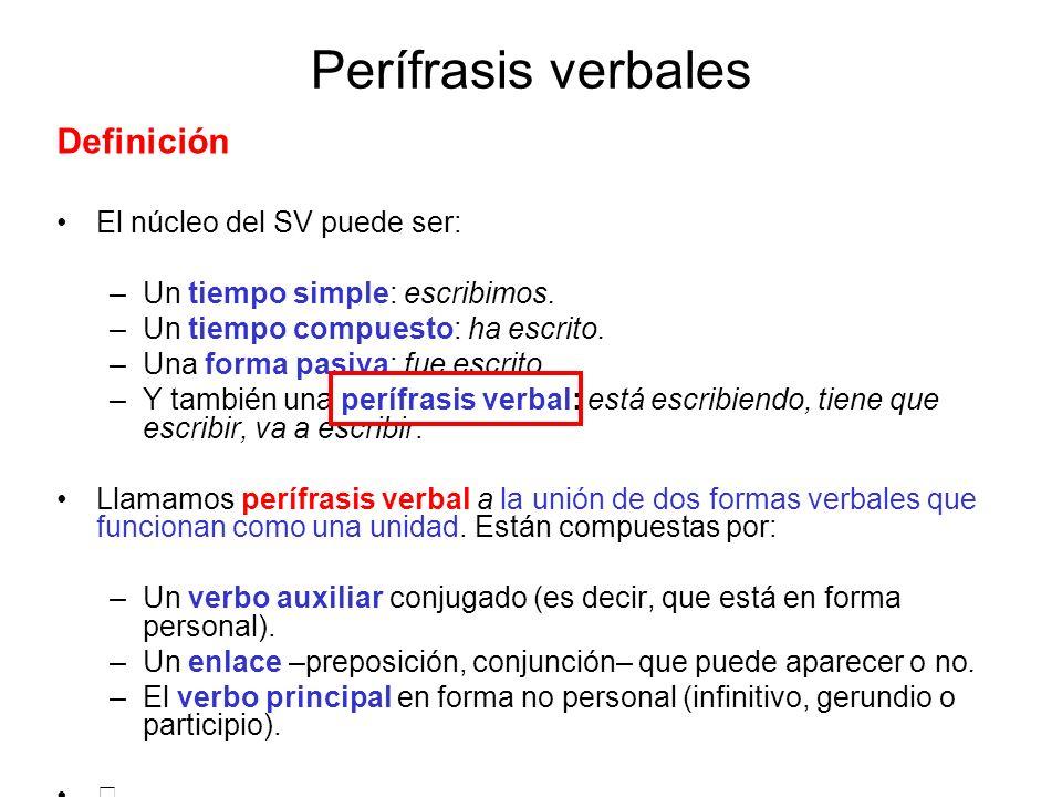 Perífrasis verbales Definición El núcleo del SV puede ser: