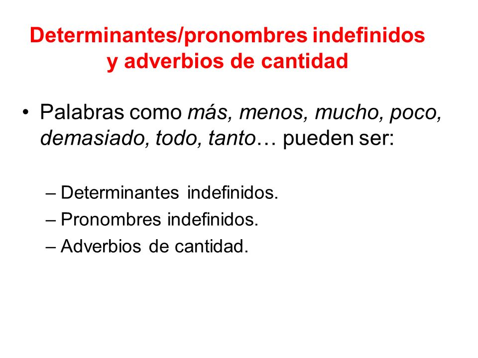 Determinantes/pronombres indefinidos y adverbios de cantidad