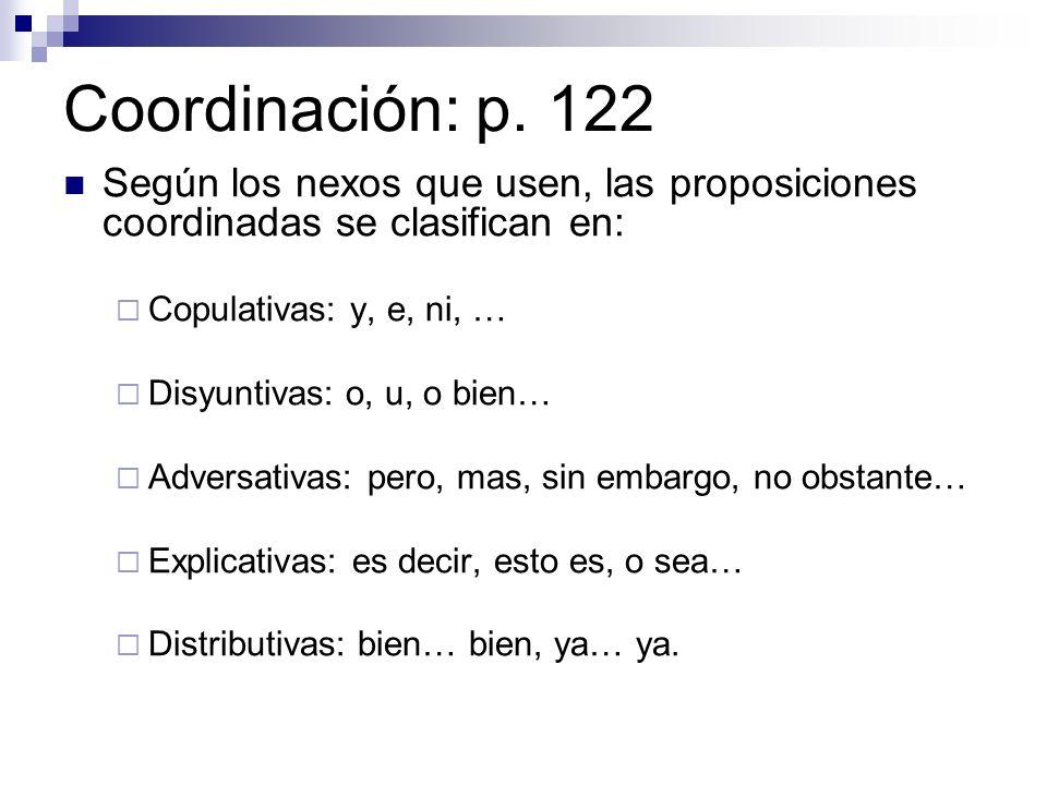 Coordinación: p. 122 Según los nexos que usen, las proposiciones coordinadas se clasifican en: Copulativas: y, e, ni, …