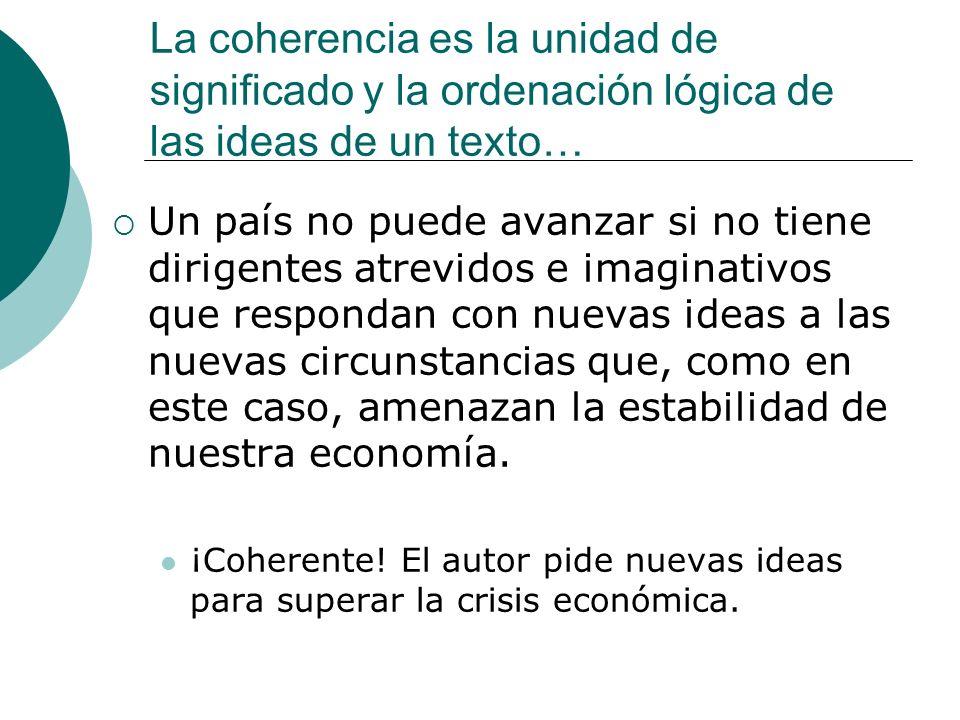 La coherencia es la unidad de significado y la ordenación lógica de las ideas de un texto…