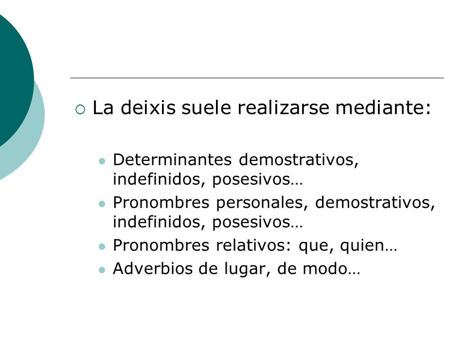 La deixis suele realizarse mediante: