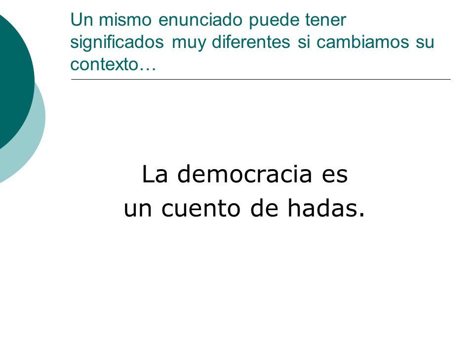 La democracia es un cuento de hadas.