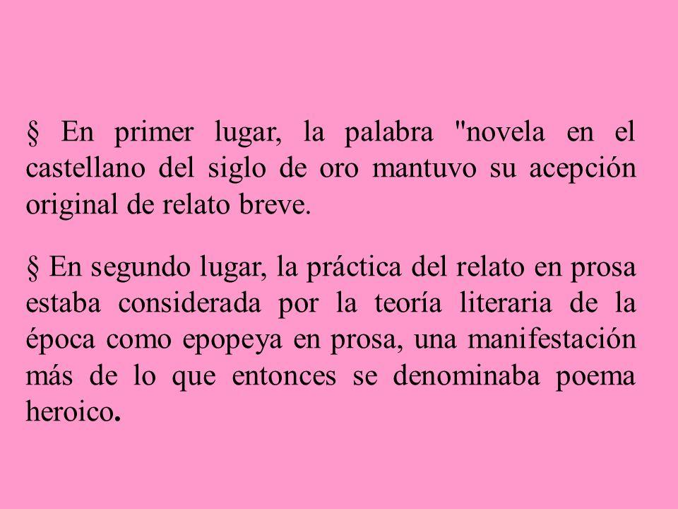 § En primer lugar, la palabra novela en el castellano del siglo de oro mantuvo su acepción original de relato breve.
