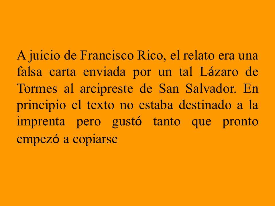 A juicio de Francisco Rico, el relato era una falsa carta enviada por un tal Lázaro de Tormes al arcipreste de San Salvador.