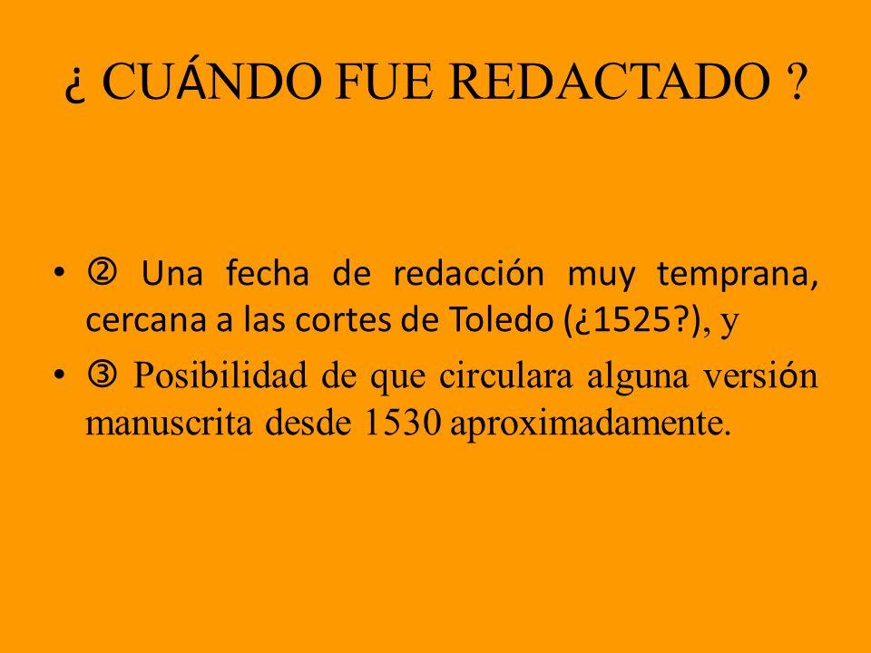 ¿ CUÁNDO FUE REDACTADO  Una fecha de redacción muy temprana, cercana a las cortes de Toledo (¿1525 ), y.