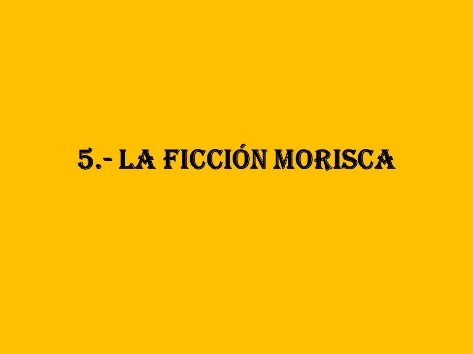 5.- LA FICCIÓN MORISCA