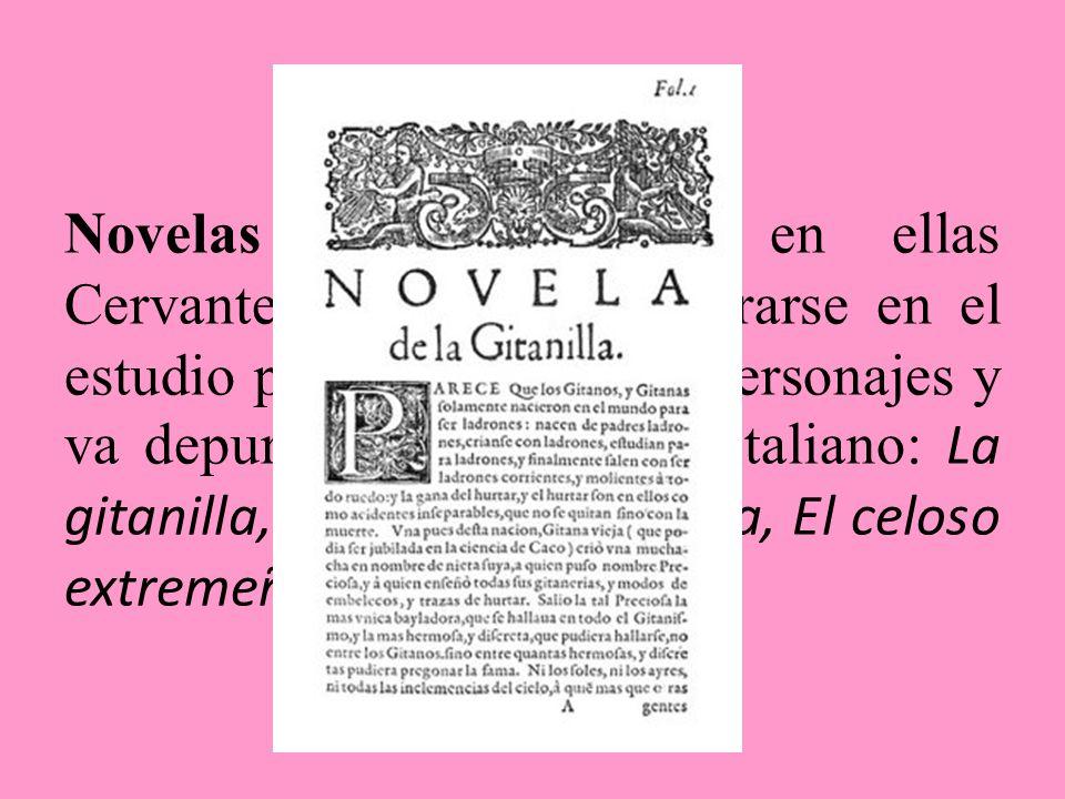 Novelas de transición en ellas Cervantes empieza a adentrarse en el estudio psicológico de los personajes y va depurando el elemento italiano: La gitanilla, La española inglesa, El celoso extremeño.