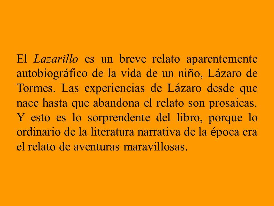 El Lazarillo es un breve relato aparentemente autobiográfico de la vida de un niño, Lázaro de Tormes.