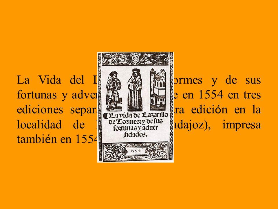 La Vida del Lazarillo de Tormes y de sus fortunas y adversidades aparece en 1554 en tres ediciones separadas.