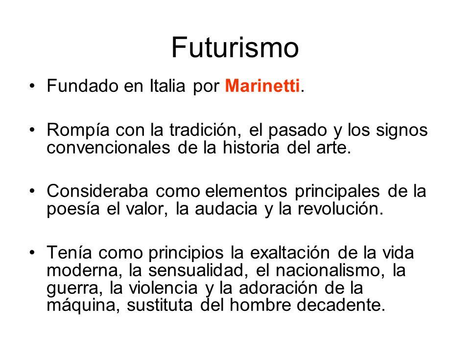 Futurismo Fundado en Italia por Marinetti.