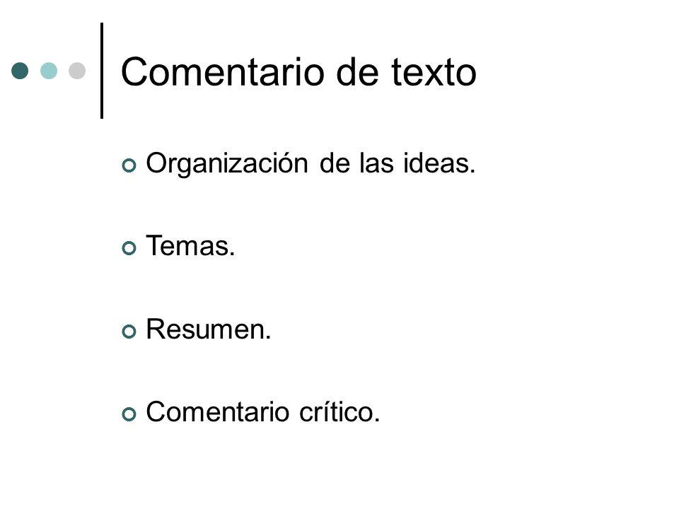 Comentario de texto Organización de las ideas. Temas. Resumen.