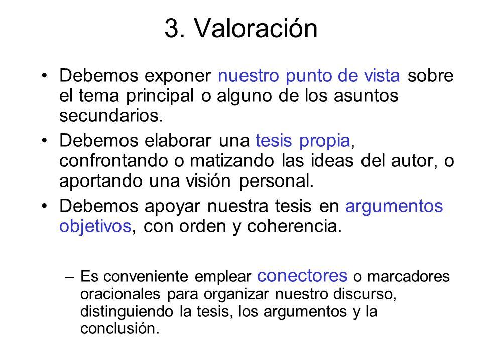 3. Valoración Debemos exponer nuestro punto de vista sobre el tema principal o alguno de los asuntos secundarios.
