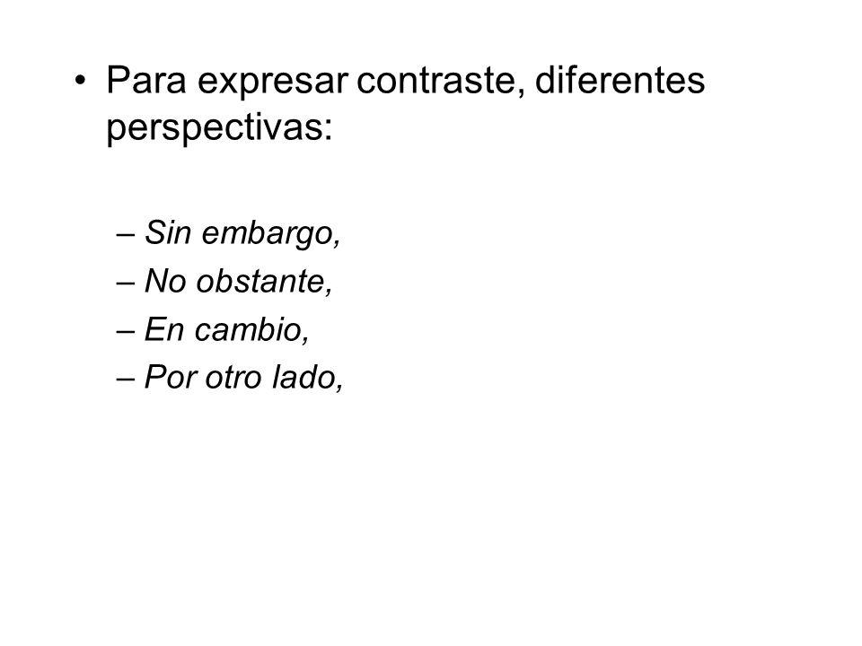 Para expresar contraste, diferentes perspectivas: